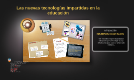 Copy of Copy of Las nuevas tecnologías impartidas en la educación