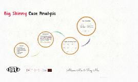 Copy of Big Skinny Case Analysis