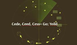 Cede, Ceed, Cess= Go; Yeild