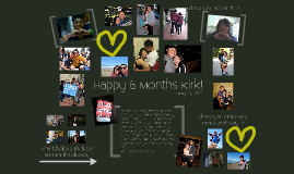 Happy Six Months Kirk!