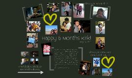 Happy Six Months Kirk!