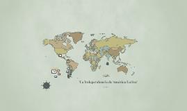 """La Independencia de Latinoamérica"