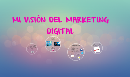 MI VISIÓN DEL MARKETING DIGITAL