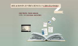 Copy of RELACIONES ENTRE CIENCIA Y CIRSTIANISMO
