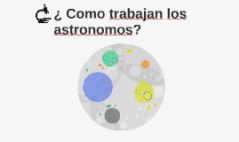 ¿ Como trabajan los astronomos?
