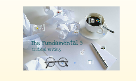 Copy of Copy of The Fundamental 5 - Critical Writing