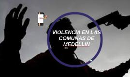 VIOLENCIA EN LAS COMUNAS DE MEDELLIN