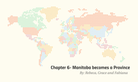 Chapter 6- Manitoba becomes a Provice