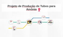 Projeto de Produção de Tubos para Amônia