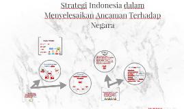 Copy of Strategi Indonesia dalam Menyelesaikan Ancaman Terhadap Nega
