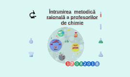 Întrunirea  metodică raionala a profesorilor de chimie