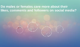 Do males or females care more about their likes, comments an