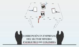 CORRUPCIÓN EN EMPRESAS DEL SECTOR MINERO/ ENERGETICO DE COLO