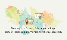Dancing on a Canvas, Painting on a Stage: How an interdiscip