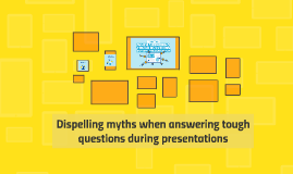7 mythswhenansweringtoughquestionsduringpresentations