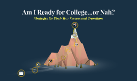 Copy of Am I Ready For College...or Nah? Strategies for First-Year Success & Transition