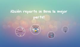 Copy of ¡Quién reparte se lleva la mejor parte!