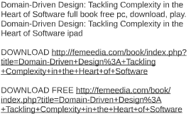 Domain-Driven Design: Tackling Complexity in the Heart of So
