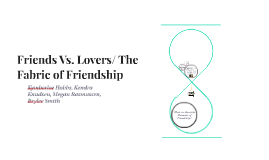 Friends Vs. Lovers/ The Fabric of Friendship