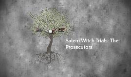 Copy of Salem Witch Trials: The Prosecutors