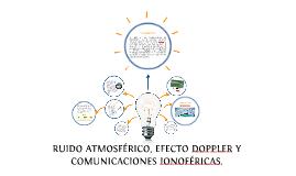Copy of RUIDO ATMOSFÉRICO, EFECTO DOPPLER Y COMUNICACIONES IONOFÉRIC