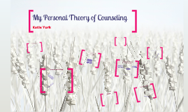 Assignment 5: Personal Theory of Counseling