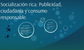 Socialización rica: Publicidad, ciudadanía y consumo respons