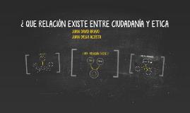 Copy of ¿ QUE RELACION EXISTE ENTRE CIUDADANÍA Y ETICA