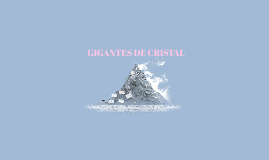 GIGANTES DE CRISTAL