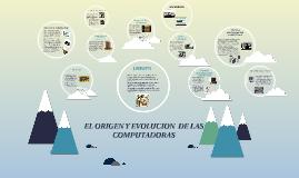 EL ORIGEN Y EVOLUCION  DE LAS COMPUTADORAS