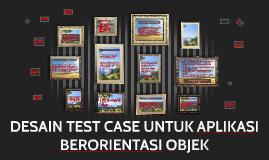 DESAIN TEST CASE UNTUK APLIKASI BERORIENTASI OBJEK