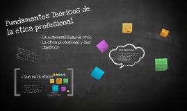 Copy of FUNDAMENTOS TEÓRICOS DE LA ÉTICA PROFESIONAL