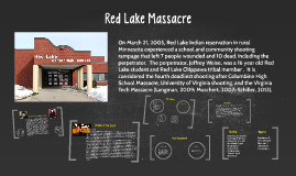 the red lake massacre Red lake massacre march 21, 2005 red lake indian reservation red lake senior high school nine deaths ( grandfather & significant other, teacher, security guard, five students.