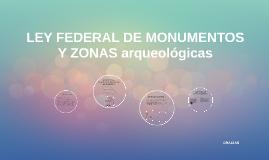 LEY FEDERAL DE MONUMENTOS Y ZONAS ARQUEOLOGICAS