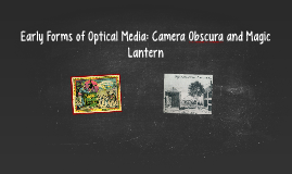 Early Forms of Optical Media: Camera Obscura and Magic Lante