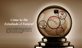 Copy of Cómo Se Ha Estudiado el Futuro?