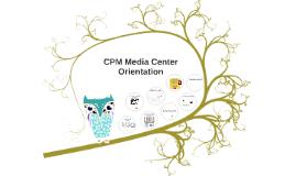 CPM Media Center Orientation