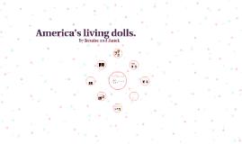 America's living dolls.