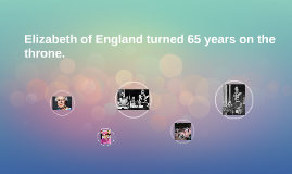 Elizabeth of England turned 65 years on the throne.