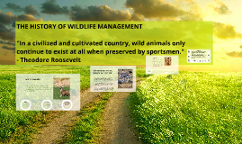 THE HISTORY OF WILDLIFE MANAGEMENT