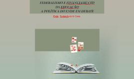 Copy of Copy of FEDERALISMO E FINANCIAMENTO DA EDUCAÇÃO: A POLÍTICA DO FNDE
