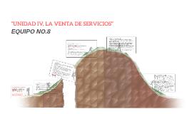 """""""UNIDAD IV, LA VENTA DE SERVICIOS"""""""