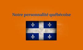 Notre personnalité québécoise