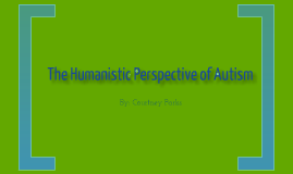 The humanistic perspective of Autism