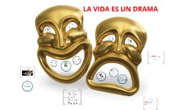 Copy of LA VIDA ES UN DRAMA
