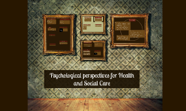 Copy of Psychological perspectives for Health and Social Care