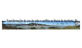 TRANSFORMAÇÃO DO USO DO SOLO E CONFLITO NOLITORAL DE ANCHIETA - ES
