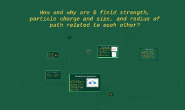 How and why are B field strength, particle charge and size,