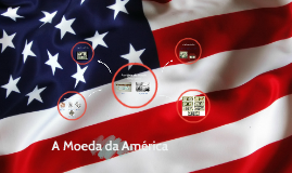 Copy of A Moeda da America