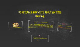DO RESEARCH AND WRITE ABOUT AN ISSUE (B09)